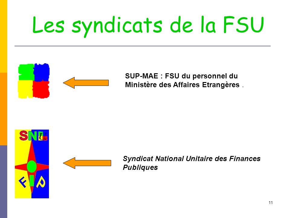 11 SUP-MAE : FSU du personnel du Ministère des Affaires Etrangères. Syndicat National Unitaire des Finances Publiques Les syndicats de la FSU