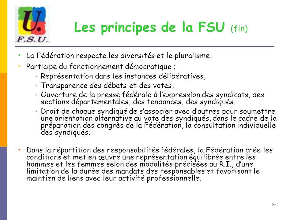 26 Les principes de la FSU (fin) La Fédération respecte les diversités et le pluralisme, Participe du fonctionnement démocratique : Représentation dan