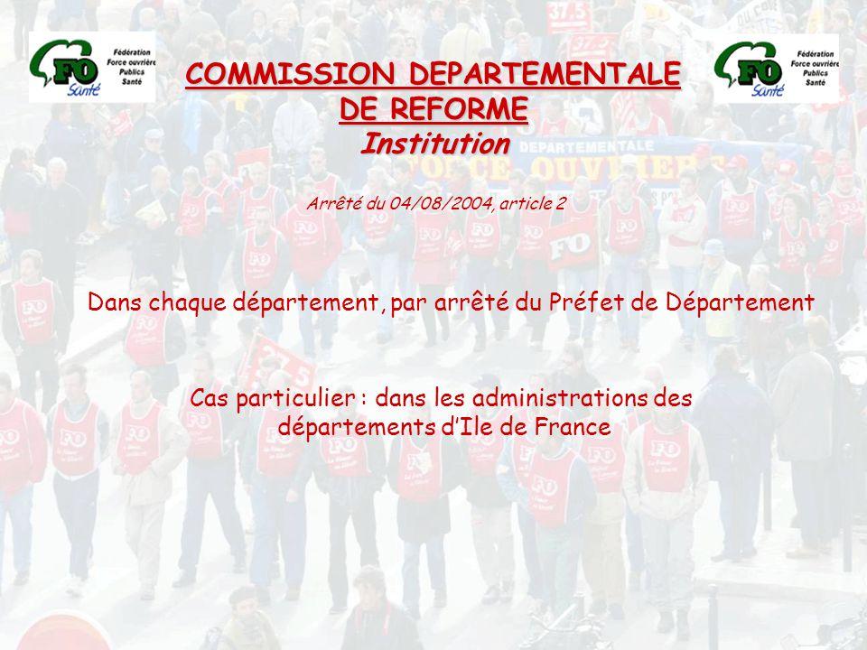 COMMISSION DEPARTEMENTALE DE REFORME Institution Dans chaque département, par arrêté du Préfet de Département Cas particulier : dans les administratio