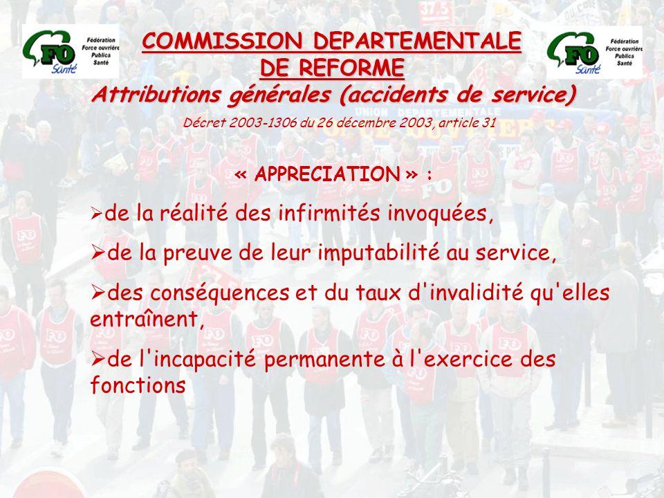 COMMISSION DEPARTEMENTALE DE REFORME Attributions générales (accidents de service) « APPRECIATION » :  de la réalité des infirmités invoquées,  de l