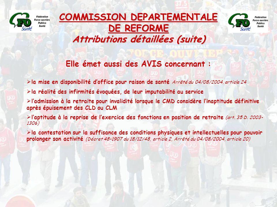COMMISSION DEPARTEMENTALE DE REFORME Attributions détaillées (suite) Elle émet aussi des AVIS concernant :  la mise en disponibilité d'office pour ra