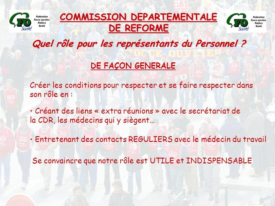 COMMISSION DEPARTEMENTALE DE REFORME Quel rôle pour les représentants du Personnel ? DE FAÇON GENERALE Créant des liens « extra réunions » avec le sec