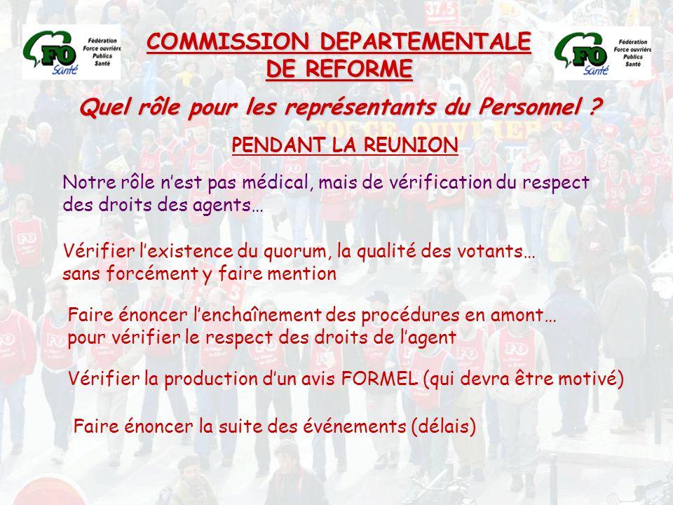 COMMISSION DEPARTEMENTALE DE REFORME Quel rôle pour les représentants du Personnel ? PENDANT LA REUNION Vérifier l'existence du quorum, la qualité des