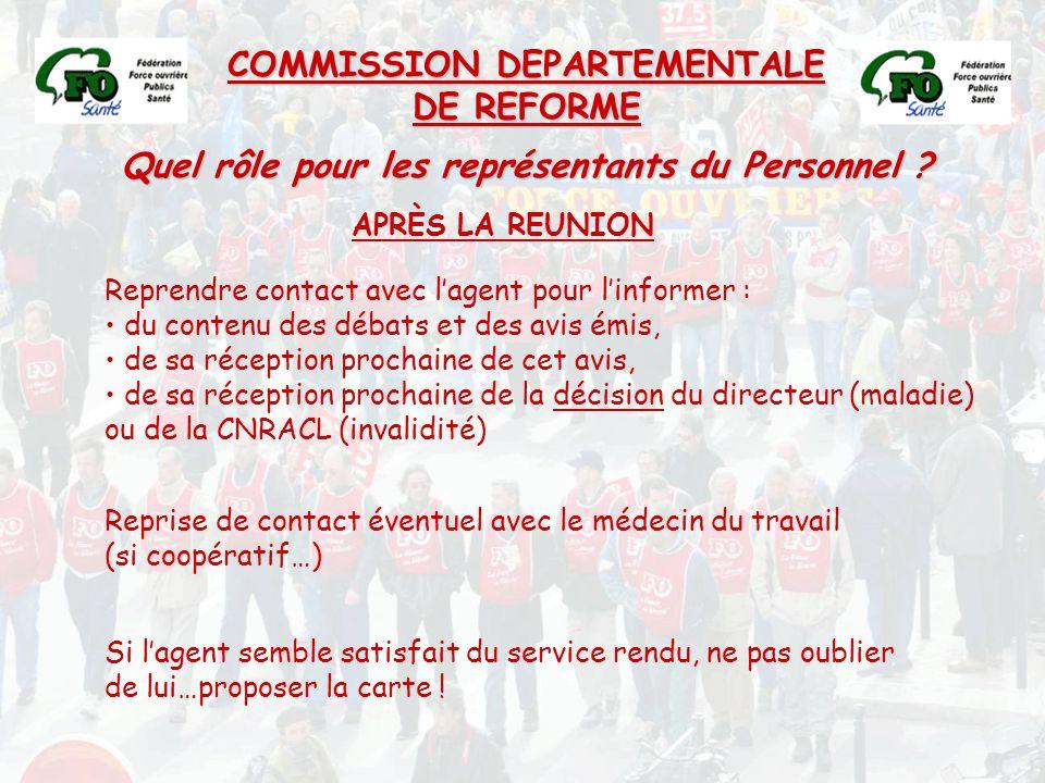 COMMISSION DEPARTEMENTALE DE REFORME Quel rôle pour les représentants du Personnel ? Reprendre contact avec l'agent pour l'informer : du contenu des d