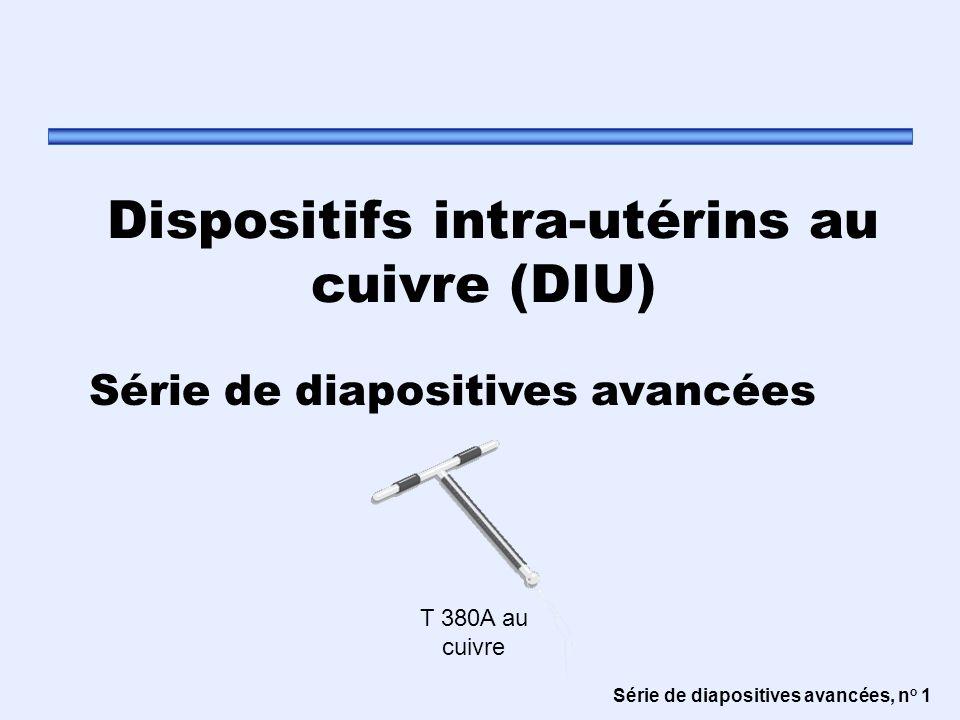 Série de diapositives avancées, n o 1 Dispositifs intra-utérins au cuivre (DIU) Série de diapositives avancées T 380A au cuivre