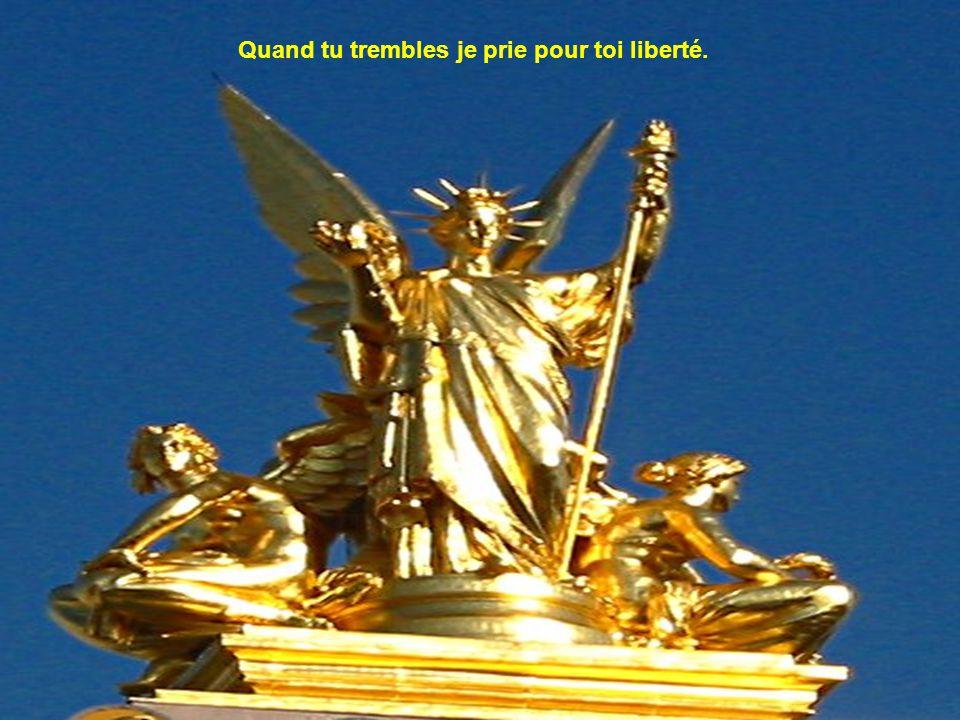 Quand tu trembles je prie pour toi liberté.