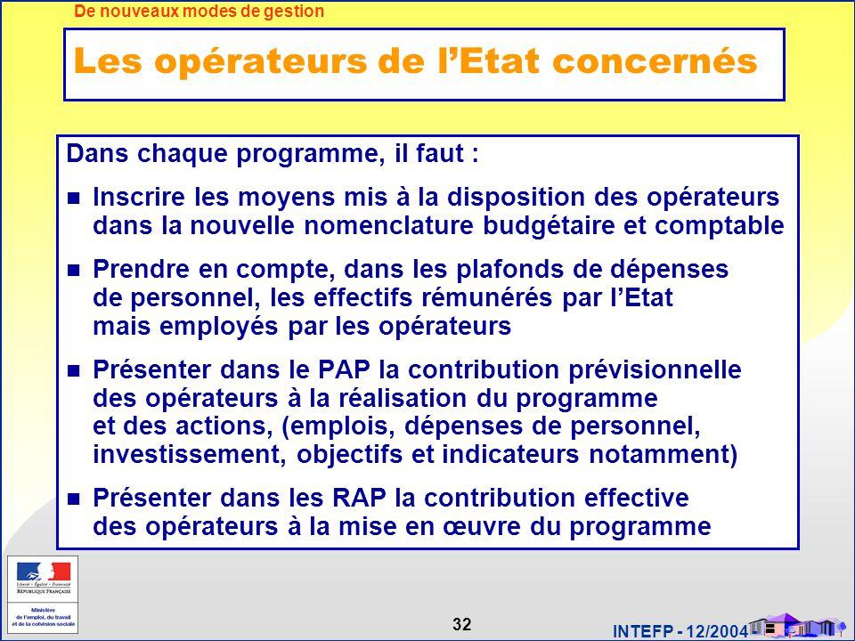 32 INTEFP - 12/2004 - Les opérateurs de l'Etat concernés Dans chaque programme, il faut : Inscrire les moyens mis à la disposition des opérateurs dans