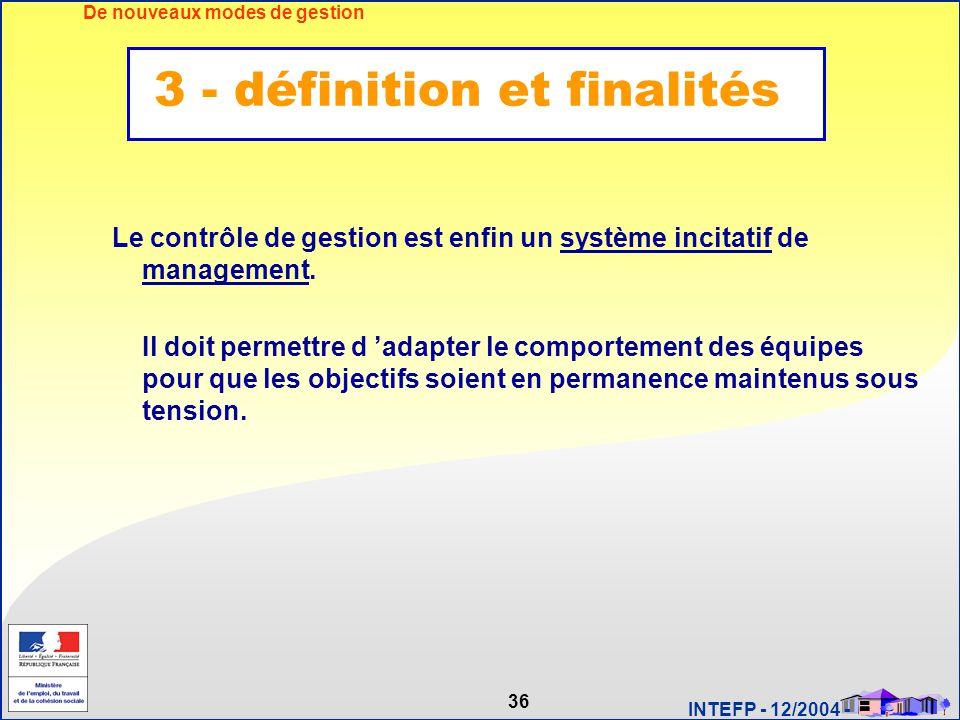 36 INTEFP - 12/2004 - Le contrôle de gestion est enfin un système incitatif de management. Il doit permettre d 'adapter le comportement des équipes po