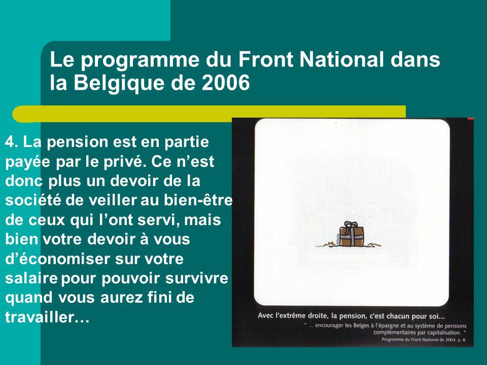 Le programme du Front National dans la Belgique de 2006 4. La pension est en partie payée par le privé. Ce n'est donc plus un devoir de la société de