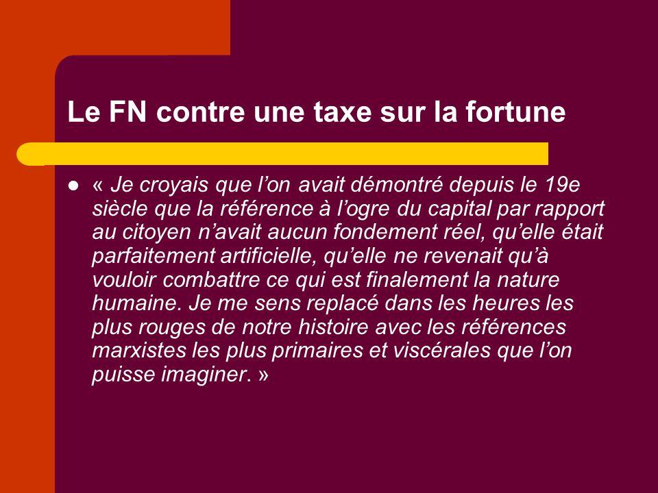Le FN contre une taxe sur la fortune « Je croyais que l'on avait démontré depuis le 19e siècle que la référence à l'ogre du capital par rapport au cit