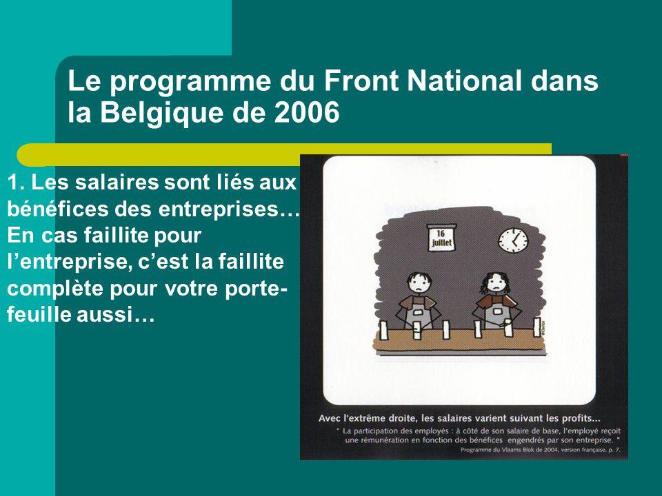 Le programme du Front National dans la Belgique de 2006 1. Les salaires sont liés aux bénéfices des entreprises… En cas faillite pour l'entreprise, c'