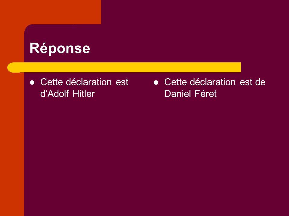 Réponse Cette déclaration est d'Adolf Hitler Cette déclaration est de Daniel Féret