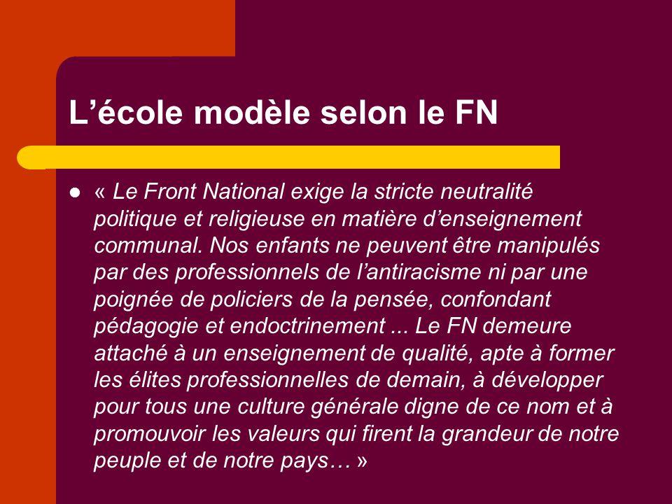 L'école modèle selon le FN « Le Front National exige la stricte neutralité politique et religieuse en matière d'enseignement communal. Nos enfants ne