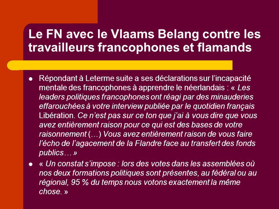 Le FN avec le Vlaams Belang contre les travailleurs francophones et flamands Répondant à Leterme suite a ses déclarations sur l'incapacité mentale des