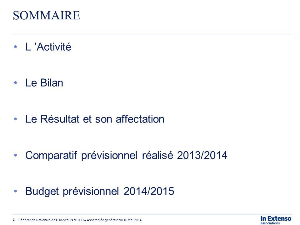 2 Fédération Nationale des Directeurs d'OPH – Assemblée générale du 16 mai 2014 SOMMAIRE L 'Activité Le Bilan Le Résultat et son affectation Comparati