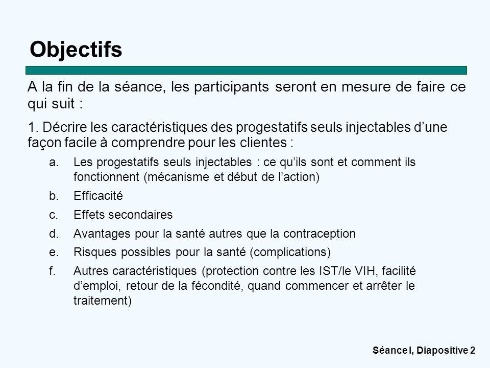 Séance I, Diapositive 2 Objectifs A la fin de la séance, les participants seront en mesure de faire ce qui suit : 1. Décrire les caractéristiques des