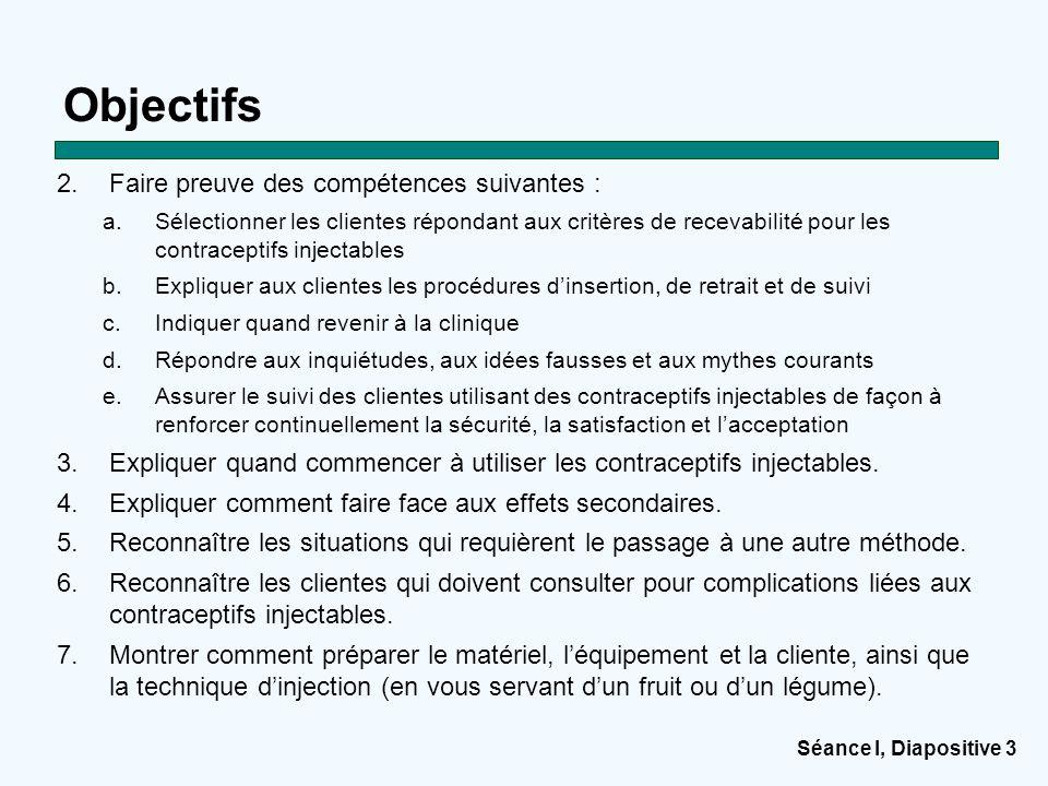 Séance I, Diapositive 3 Objectifs 2.Faire preuve des compétences suivantes : a.Sélectionner les clientes répondant aux critères de recevabilité pour l