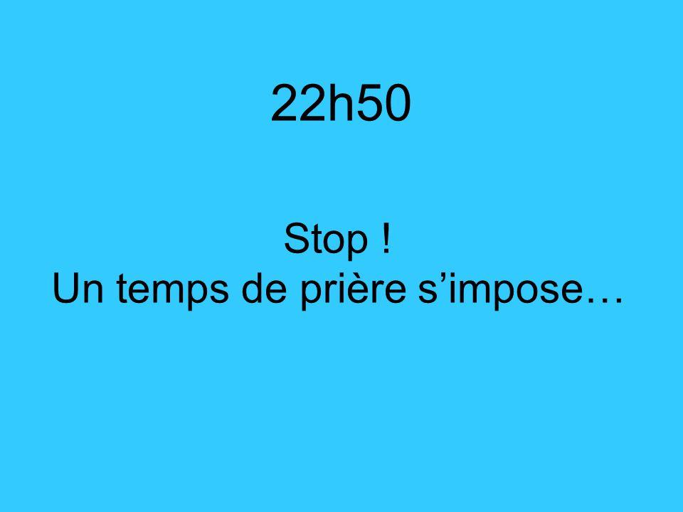 22h50 Stop ! Un temps de prière s'impose…