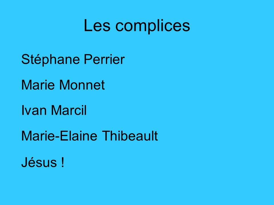 Les complices Stéphane Perrier Marie Monnet Ivan Marcil Marie-Elaine Thibeault Jésus !