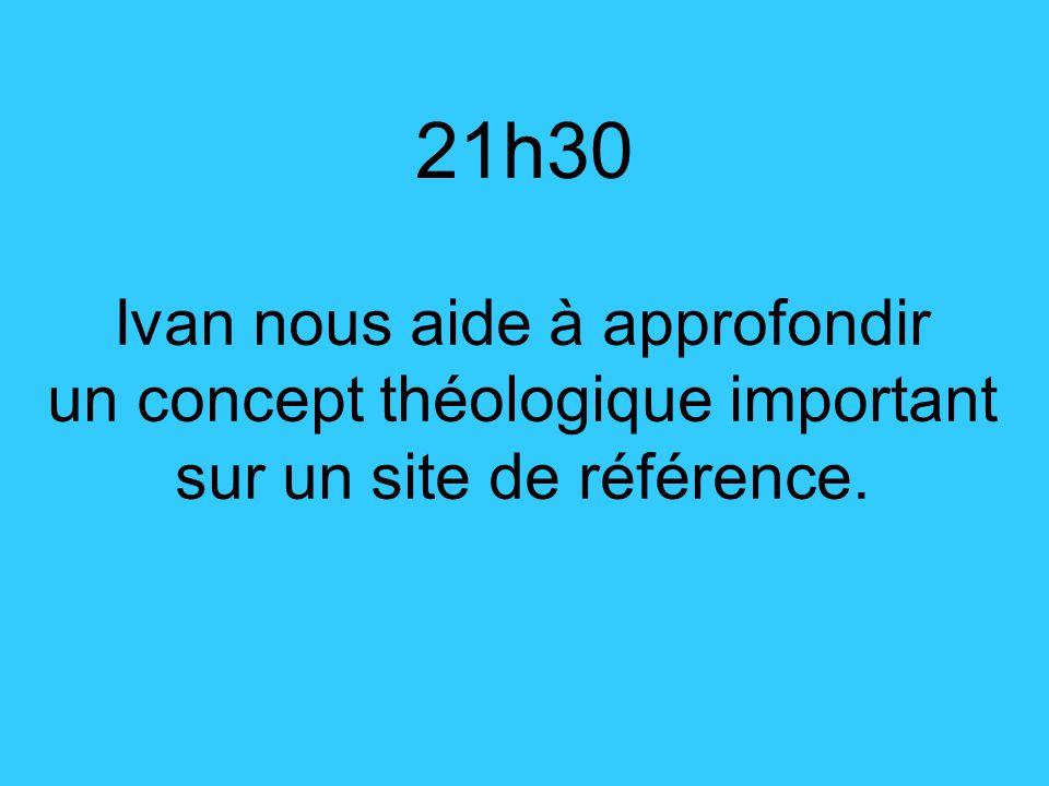 Ivan nous aide à approfondir un concept théologique important sur un site de référence. 21h30