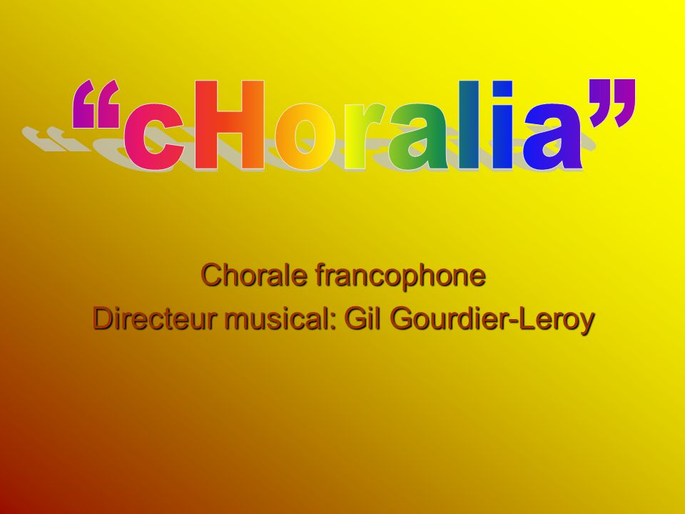 Chorale francophone Directeur musical: Gil Gourdier-Leroy