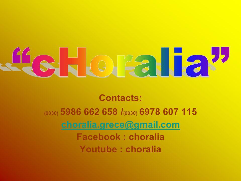 Contacts: (0030) 5986 662 658 / (0030) 6978 607 115 choralia.grece@gmail.com Facebook : choralia Youtube : choralia