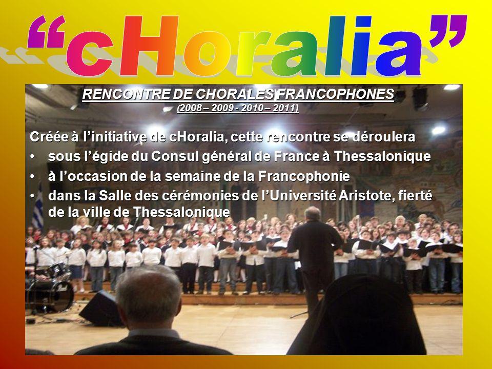 RENCONTRE DE CHORALES FRANCOPHONES ( 2008 – 2009 - 2010 – 2011) Créée à l'initiative de cHoralia, cette rencontre se déroulera sous l'égide du Consul
