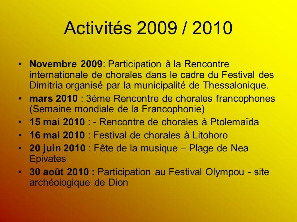 Activités 2009 / 2010 Novembre 2009: Participation à la Rencontre internationale de chorales dans le cadre du Festival des Dimitria organisé par la mu