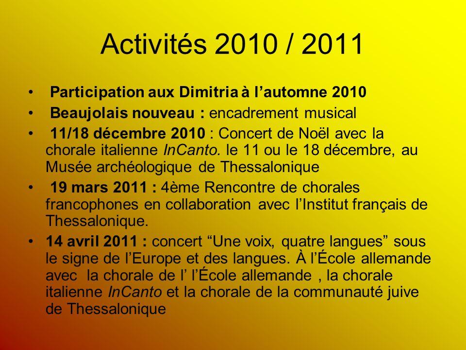 Activités 2010 / 2011 Participation aux Dimitria à l'automne 2010 Beaujolais nouveau : encadrement musical 11/18 décembre 2010 : Concert de Noël avec