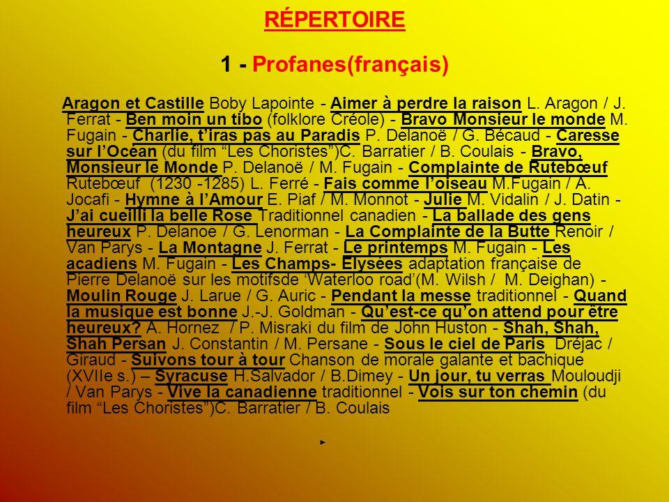 RÉPERTOIRE 1 - Profanes(français) Aragon et Castille Boby Lapointe - Aimer à perdre la raison L. Aragon / J. Ferrat - Ben moin un tibo (folklore Créol
