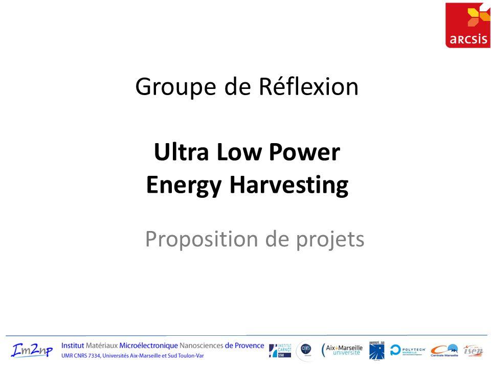 Groupe de Réflexion Ultra Low Power Energy Harvesting Proposition de projets