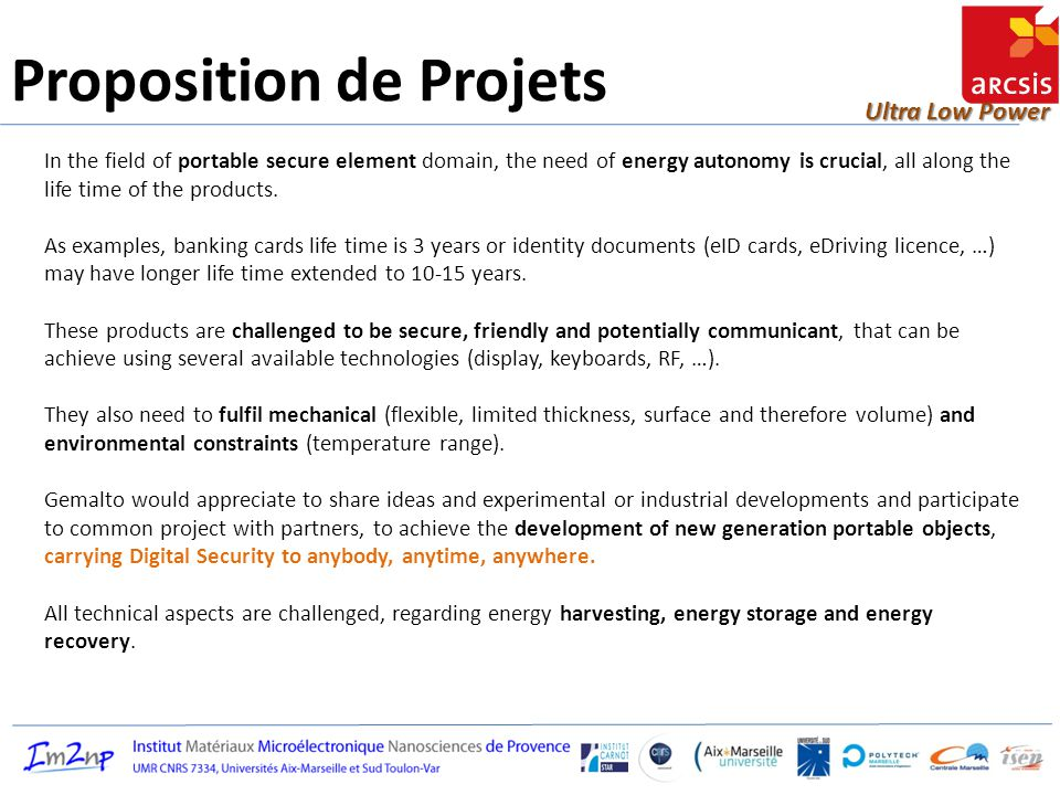 Ultra Low Power Proposition de Projets As a base for the use case study, a target available power for 1 functional cycle may be around 5 or 6 mW.s, to be harvested, stored, and recovered.