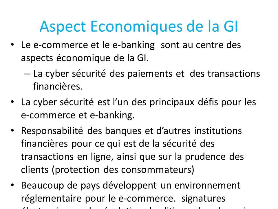 Aspect Economiques de la GI Le e-commerce et le e-banking sont au centre des aspects économique de la GI.