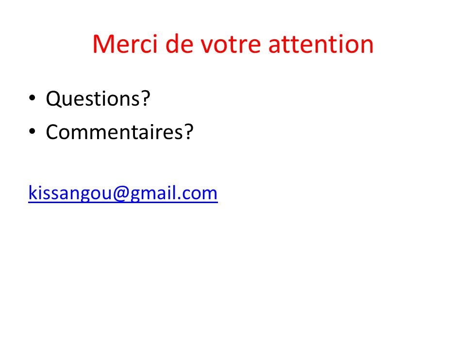 Merci de votre attention Questions? Commentaires? kissangou@gmail.com