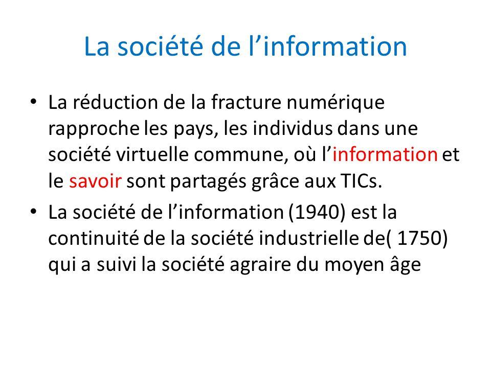 La société de l'information La réduction de la fracture numérique rapproche les pays, les individus dans une société virtuelle commune, où l'information et le savoir sont partagés grâce aux TICs.