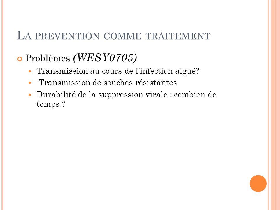 L A PREVENTION COMME TRAITEMENT Problèmes (WESY0705) Transmission au cours de l'infection aiguë.