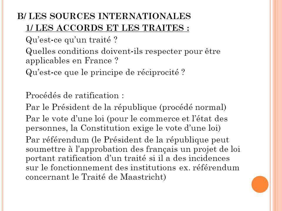 B/ LES SOURCES INTERNATIONALES 1/ LES ACCORDS ET LES TRAITES : Qu'est-ce qu'un traité ? Quelles conditions doivent-ils respecter pour être applicables