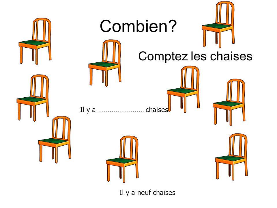 Combien? Comptez les chaises Il y a …………………… chaises Il y a neuf chaises