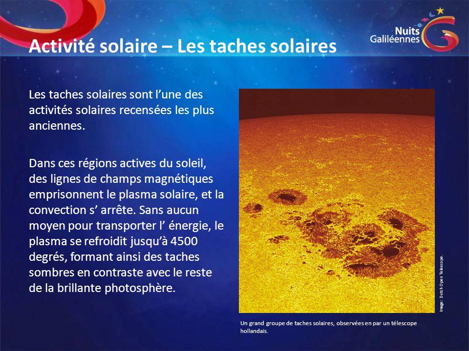 Activité solaire – Les taches solaires Les taches solaires sont l'une des activités solaires recensées les plus anciennes. Dans ces régions actives du