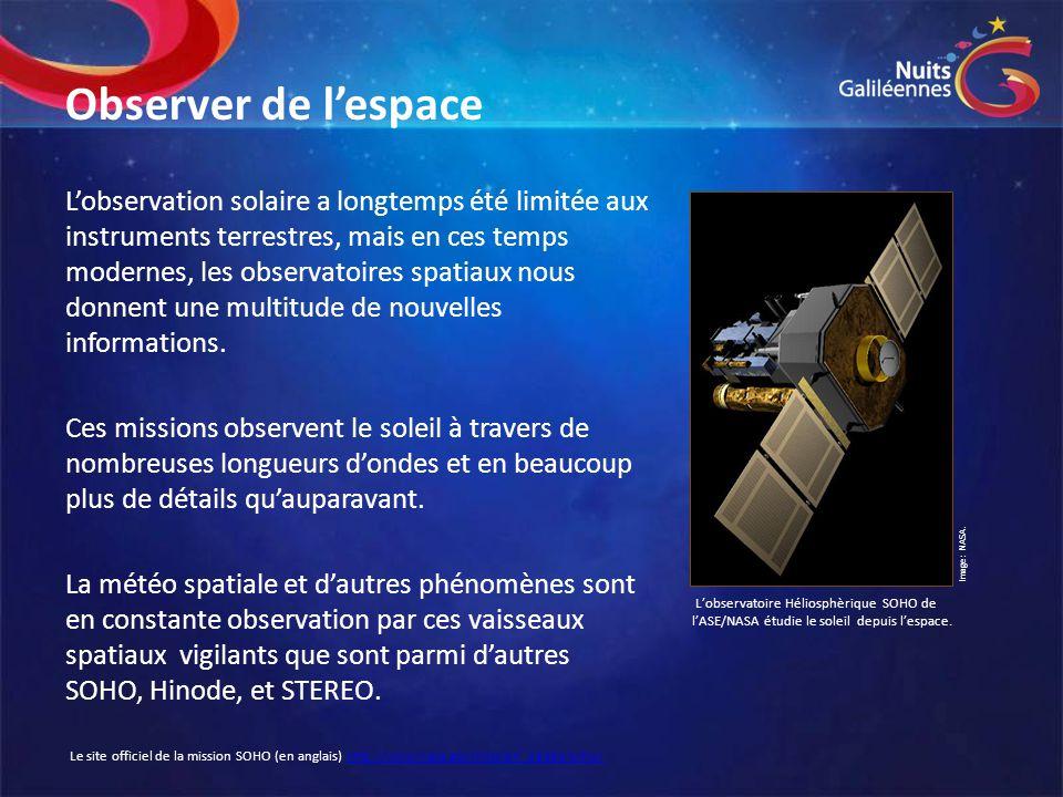 Observer de l'espace L'observation solaire a longtemps été limitée aux instruments terrestres, mais en ces temps modernes, les observatoires spatiaux