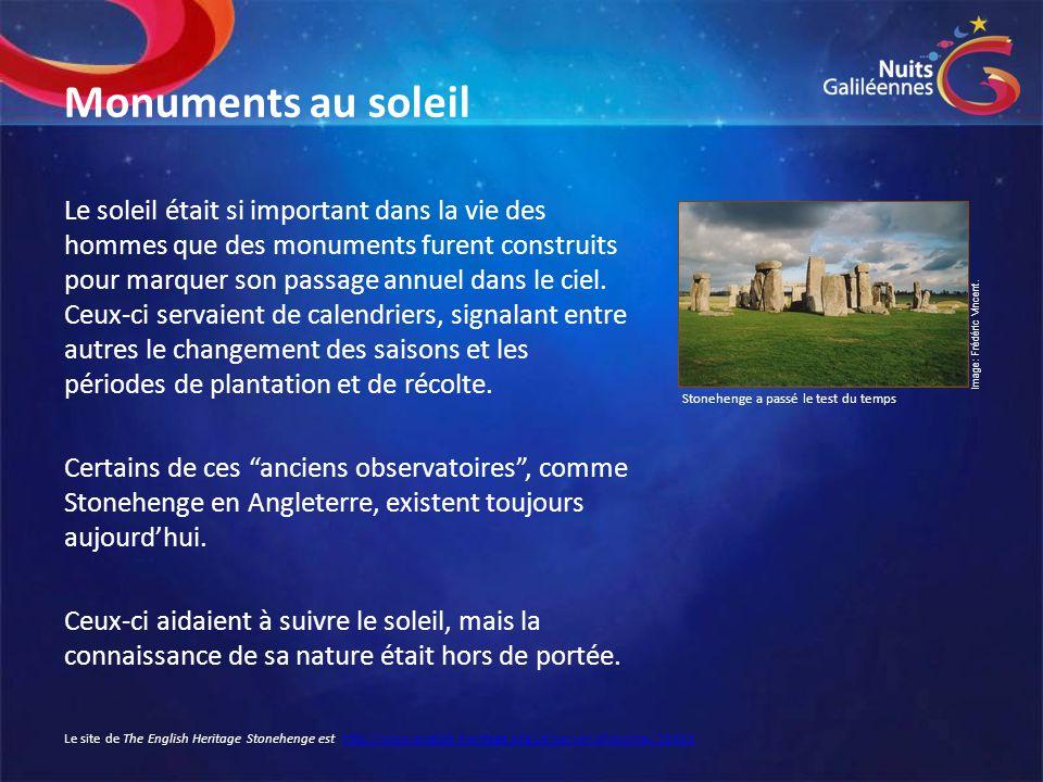 Monuments au soleil Le soleil était si important dans la vie des hommes que des monuments furent construits pour marquer son passage annuel dans le ci