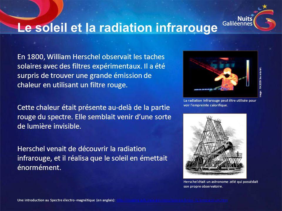 Le soleil et la radiation infrarouge En 1800, William Herschel observait les taches solaires avec des filtres expérimentaux. Il a été surpris de trouv