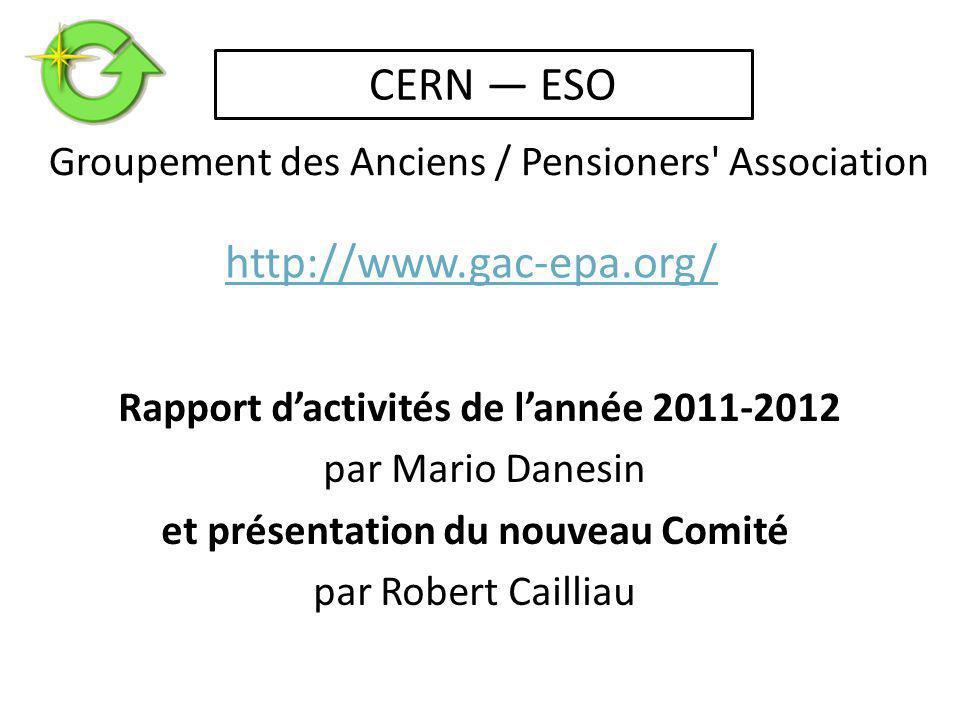 Rapport d'activités de l'année 2011-2012 par Mario Danesin et présentation du nouveau Comité par Robert Cailliau Groupement des Anciens / Pensioners Association CERN — ESO http://www.gac-epa.org/