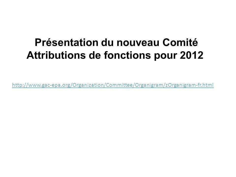 http://www.gac-epa.org/Organization/Committee/Organigram/zOrganigram-fr.html Présentation du nouveau Comité Attributions de fonctions pour 2012