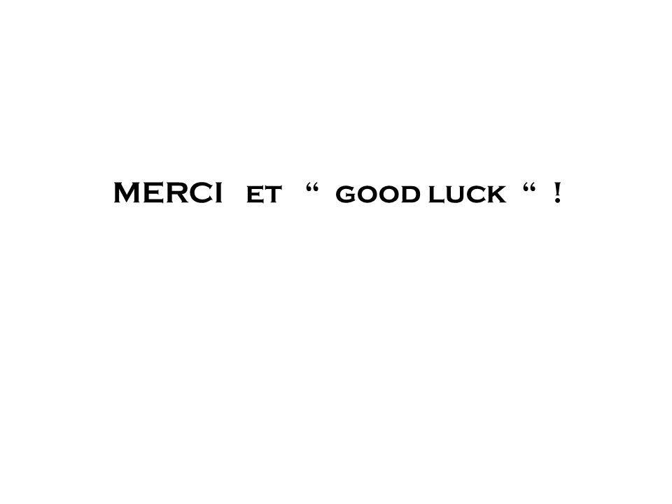 "MERCI et "" good luck "" !"