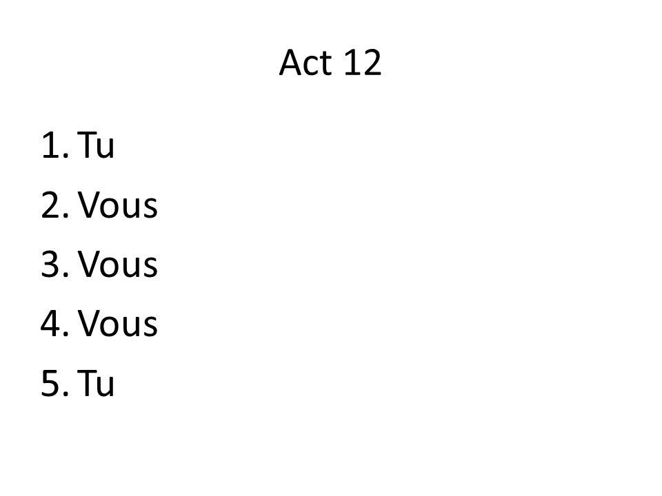 Act 12 1.Tu 2.Vous 3.Vous 4.Vous 5.Tu