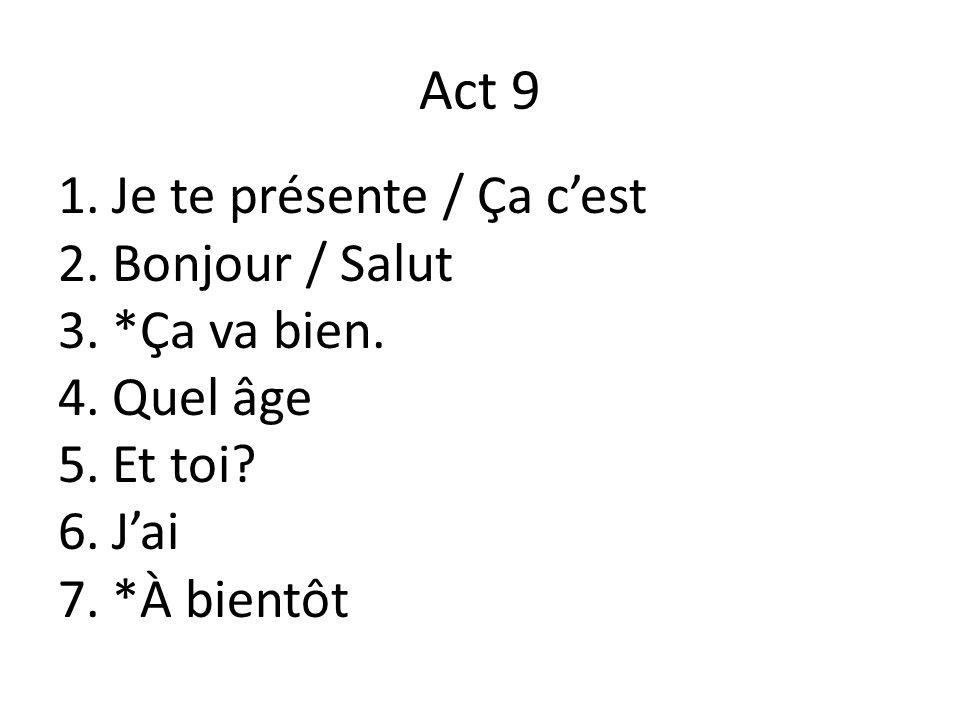 Act 9 1.Je te présente / Ça c'est 2.Bonjour / Salut 3.*Ça va bien.