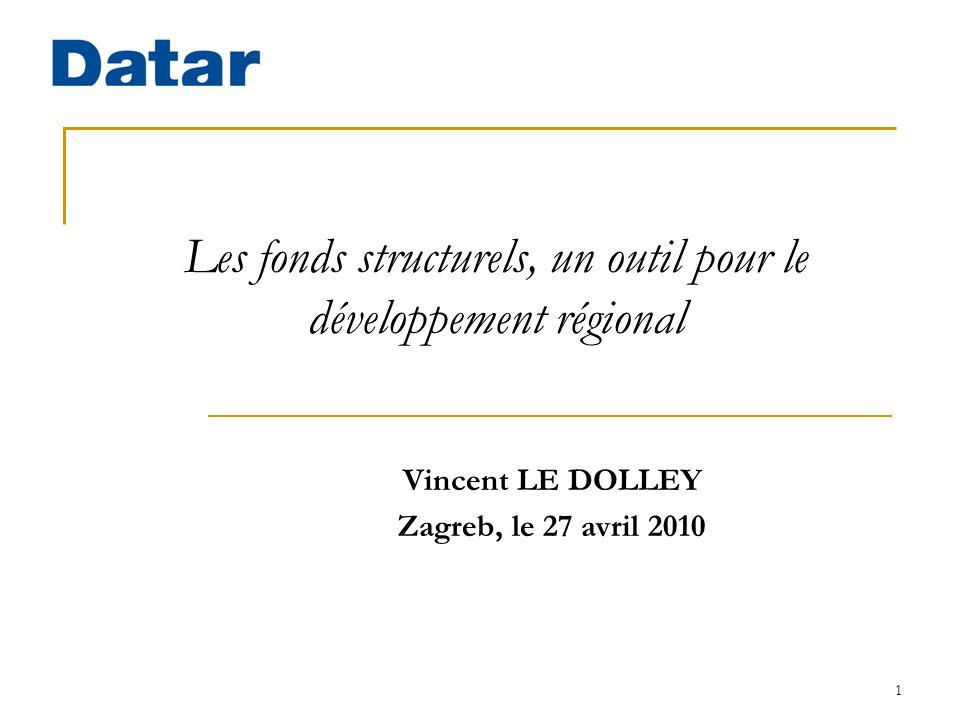 1 Les fonds structurels, un outil pour le développement régional Vincent LE DOLLEY Zagreb, le 27 avril 2010