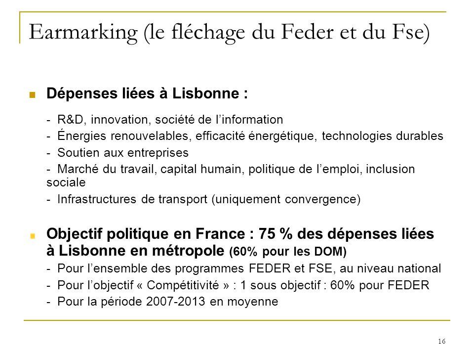16 Earmarking (le fléchage du Feder et du Fse) Dépenses liées à Lisbonne : - R&D, innovation, société de l'information - Énergies renouvelables, effic