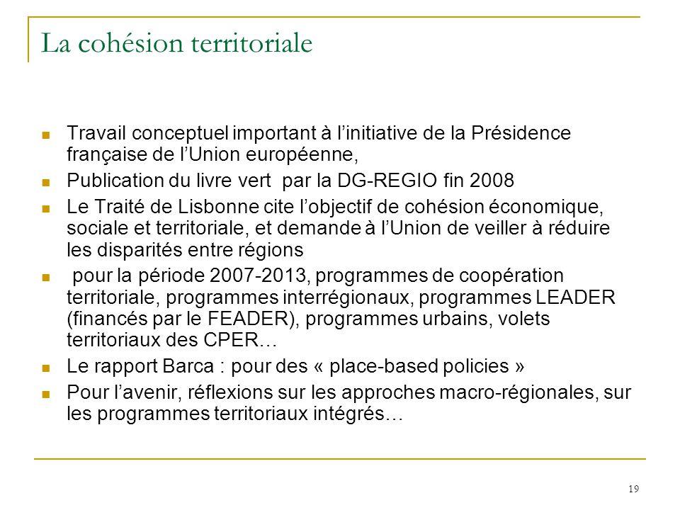 19 La cohésion territoriale Travail conceptuel important à l'initiative de la Présidence française de l'Union européenne, Publication du livre vert pa